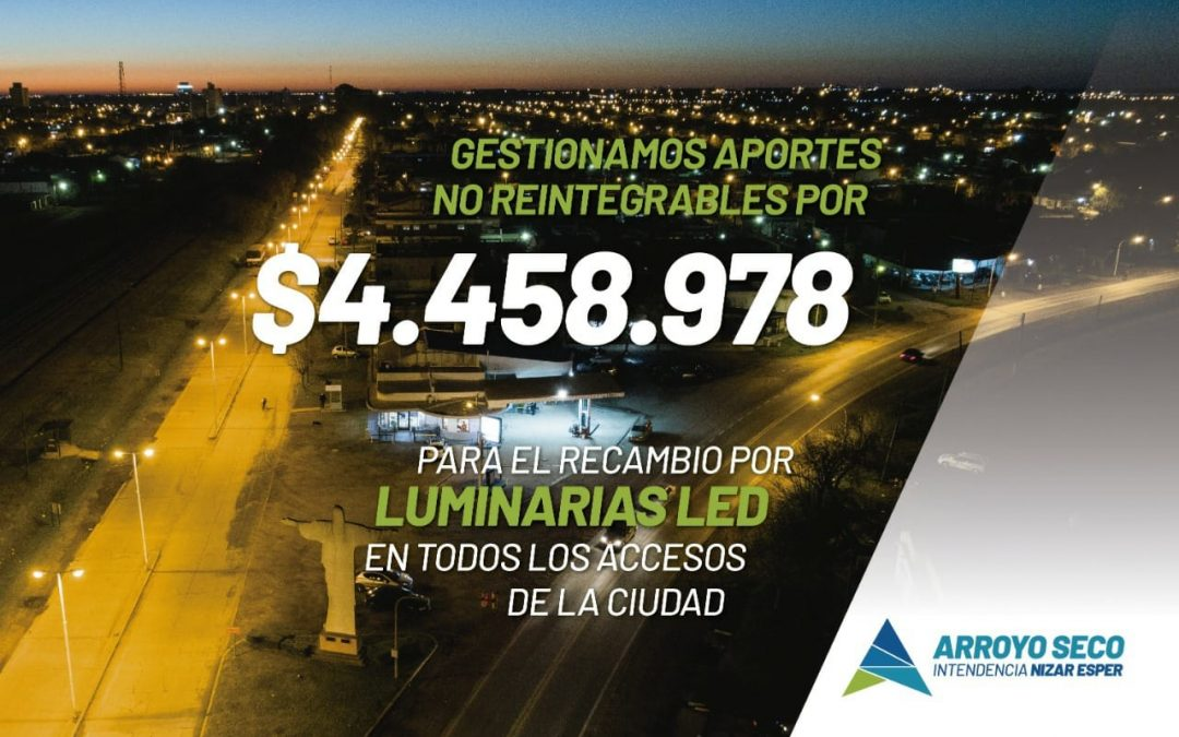 GESTIONAMOS APORTES NO REINTEGRABLES POR $4.458.978 PARA EL RECAMBIO POR LUMINARIA LED EN LA CIUDAD